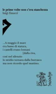 Le prime volte non c'era stanchezza di Luigi Finucci ERETICA edizioni, 2016